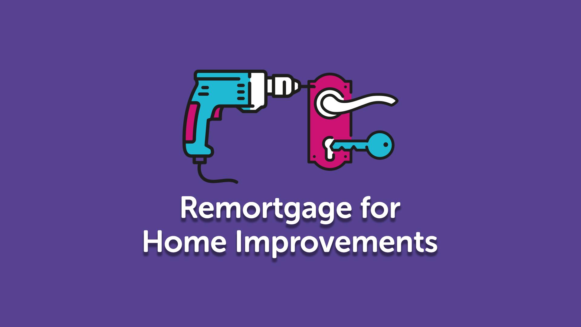 Remortgaging for Home Improvements | UK moneyman