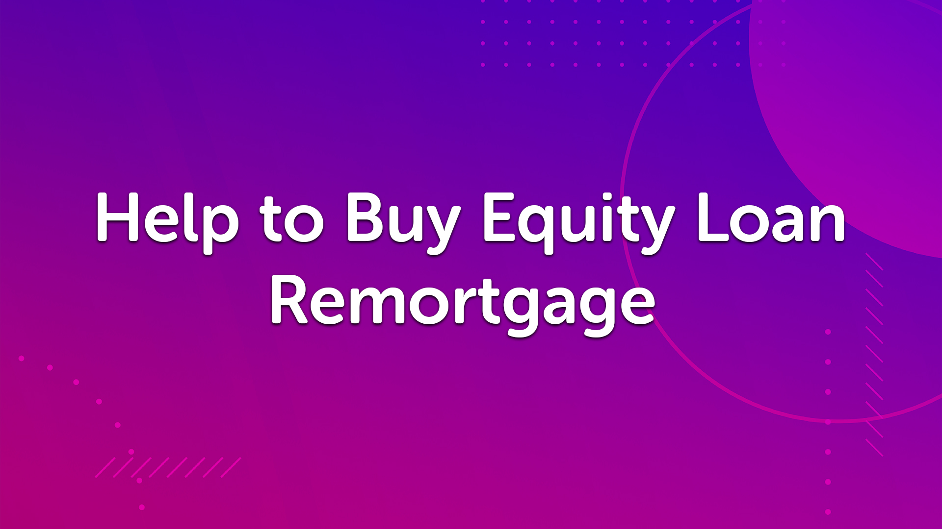 Help to Buy Equity Loan Remortgage