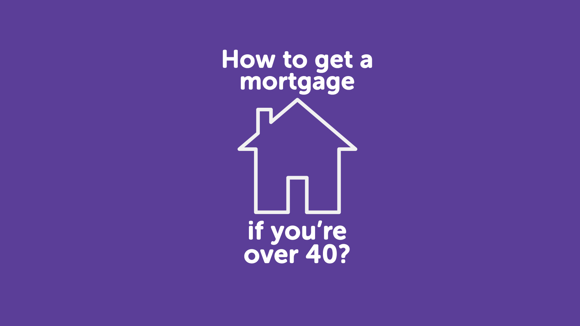 How to get a mortgage if you're over 40